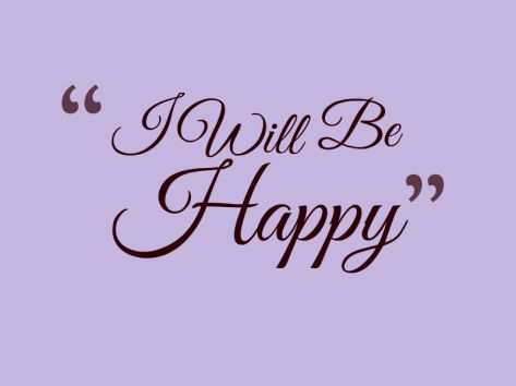 I Will Be Happy